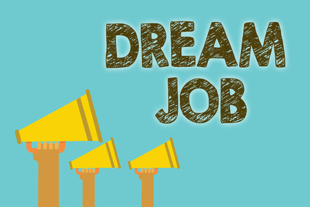Handwriting text Dream Job. Concept meaning An act that is paid of by salary and giving you hapiness Megaphones loudspeakers loud screaming scream talk talking speech grunge