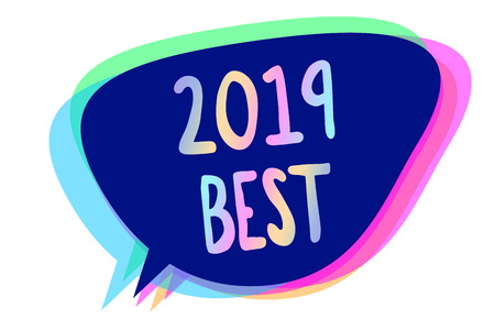 Handwriting text writing 2019 Best. Concept meaning Highest quality done in all fields preparing for the next year Speech bubble idea message reminder blue shadows important intention saying Stock Photo