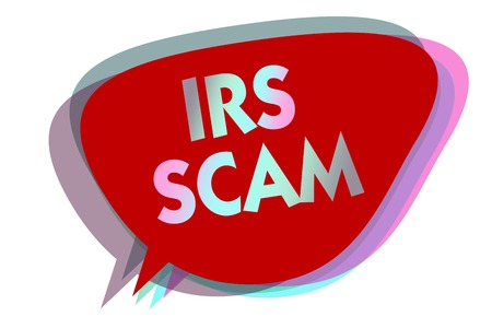 Word writing text Irs Scam. Business concept for targeted taxpayers by pretending to be Internal Revenue Service speech bubble idea message reminder red shadows important intention saying