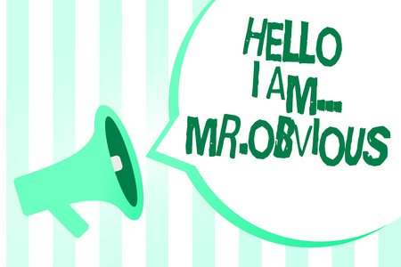 Text sign showing Hello I Am.. Mr.Obvious. Conceptual photo introducing yourself as pouplar or famous person Megaphone loudspeaker green stripes important loud message speech bubble