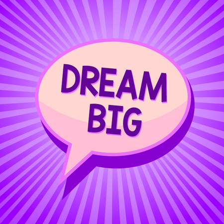 Conceptual hand writing showing Dream Big. Business photo text To think of something high value that you want to achieve Speech bubble idea reminder purple shadows important intention ray