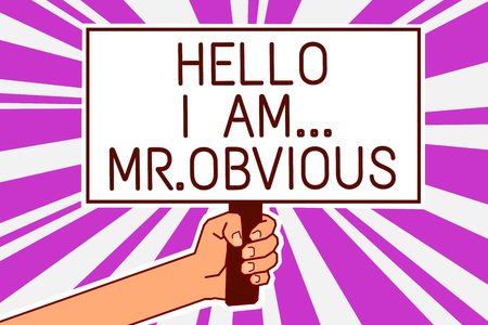 Handwriting text writing Hello I Am.. Mr.Obvious. Concept meaning introducing yourself as pouplar or famous person Man hand holding poster important protest message purple rays background Banco de Imagens