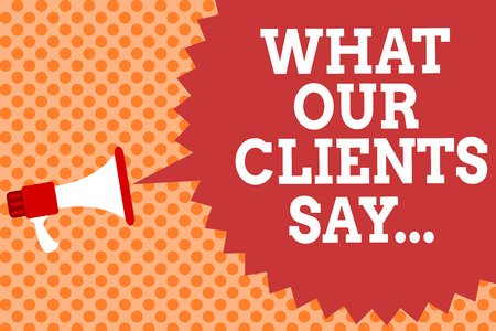 Writing note showing What Our Clients Say.... Business photo showcasing your customer feedback using poll or written paper Megaphone loudspeaker speech bubble message orange background halftone Stock Photo