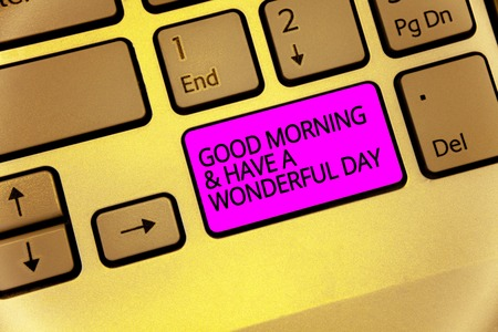 Handwriting text Good Morningand Have A Wonderful Day. Concept meaning greeting someone in start of the day Keyboard purple key Intention create computer computing reflection document