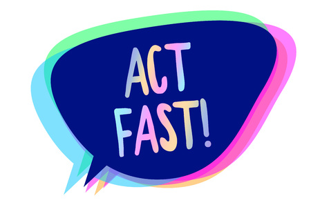 Handwriting text writing Act Fast. Concept meaning Voluntarily move in the highest state of speed initiatively Speech bubble idea message reminder blue shadows important intention saying