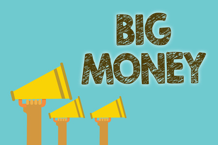 Handwriting text Big Money. Concept meaning Pertaining to a lot of ernings from a job,business,heirs,or wins Megaphones loudspeakers loud screaming scream talk talking speech grunge