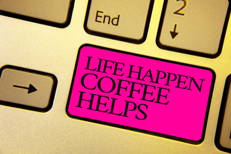 Word writing text Life Happen Coffee Helps. Business concept for Have a hot drink when having problems troubles Bright golden computer keyboard with pink button black color written texts