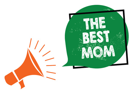 Word writing text The Best Mom. Business concept for Appreciation for your mother love feelings compliment Megaphone loudspeaker speaking loud screaming frame green speech bubble