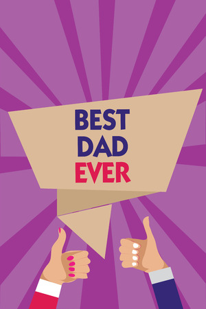 Writing note showing Best Dad Ever. Business photo showcasing Appreciation for your father love feelings compliment Man woman hands thumbs up approval speech bubble rays background