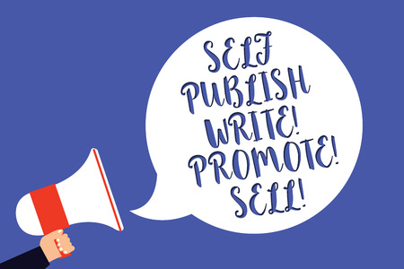 Conceptual hand writing showing Self Publish Write Promote Sell. Business photo text Auto promotion writing Marketing Publicity Man holding megaphone loudspeaker speech bubble blue background