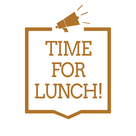 Text sign showing Time For Lunch. Conceptual photo Moment to have a meal Break from work Relax eat drink rest Megaphone loudspeaker brown frame communicating important information