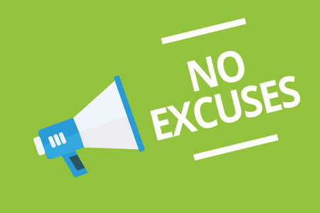 Handwriting text writing No Excuses. Concept meaning telling someone not to tell reasons for certain problem Megaphone loudspeaker green background important message speaking loud