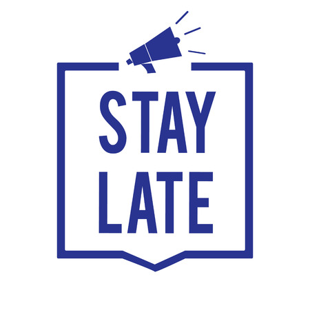 Handwriting text Stay Late. Concept meaning A routine in which a person goes to somewhere out of time Megaphone loudspeaker blue frame communicating important information Stock Photo