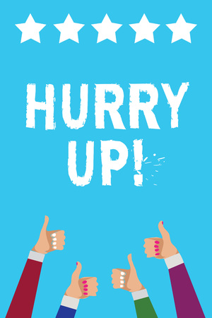 Writing note showing Hurry Up. Business photo showcasing To move,proceed,or act,with haste at the best of your speed Men women hands thumbs up approval five stars info blue background Stock Photo
