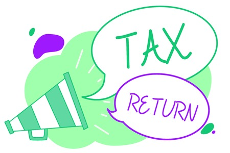 Handwriting text Tax Return. Concept meaning which taxpayer makes annual statement of income circumstances Megaphone loudspeaker speech bubbles important message speaking out loud