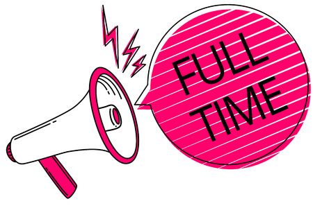 Text sign showing Full Time. Conceptual photo working or operating the customary number of hours in a day Megaphone loudspeaker pink speech bubble stripes important loud message
