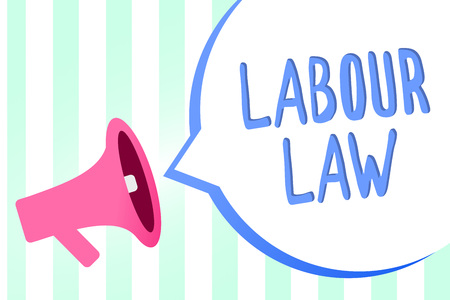 Handwriting text Labour Law. Concept meaning Rules implemented by the state between employers and employee Megaphone loudspeaker stripes background important message speech bubble