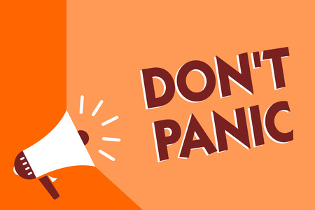 Conceptual hand writing showing Don t not Panic. Business photo text sudden strong feeling of fear prevents reasonable thought Megaphone loudspeaker orange background important message speaking