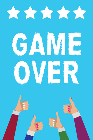 Writing note showing Game Over. Business photo showcasing A situation in a particular sport that reach his finals or ending Men women hands thumbs up approval five stars info blue background