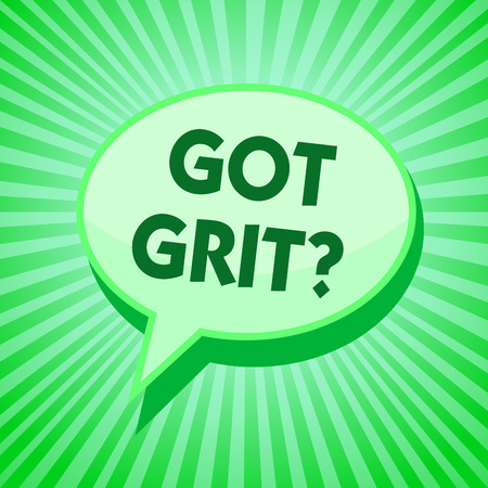 Text sign showing Got Grit question. Conceptual photo A hardwork with perseverance towards the desired goal Green speech bubble message reminder rays shadow important intention saying