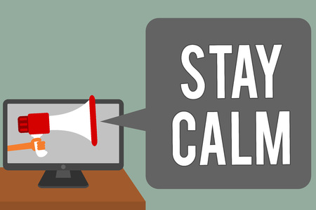 Writing note showing Stay Calm. Business photo showcasing Maintain in a state of motion smoothly even under pressure Man hold Megaphone loudspeaker computer screen talking speech bubble