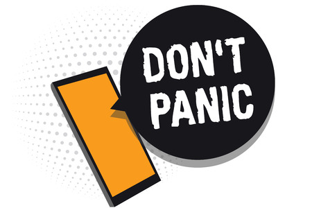 Conceptual hand writing showing Don t not Panic. Business photo text sudden strong feeling of fear prevents reasonable thought Cell phone receiving messages chats information using applications