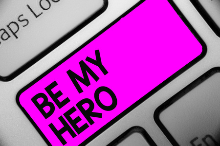 Word writing text Be My Hero.
