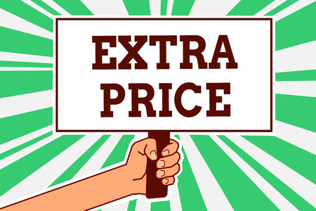 Writing note showing Extra Price. Business photo showcasing extra price definition beyond the ordinary large degree Man hand holding poster important protest message green ray background Foto de archivo