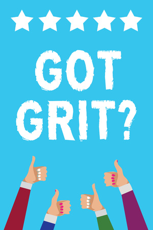 Writing note showing Got Grit question. Business photo showcasing A hardwork with perseverance towards the desired goal Men women hands thumbs up approval five stars info blue background