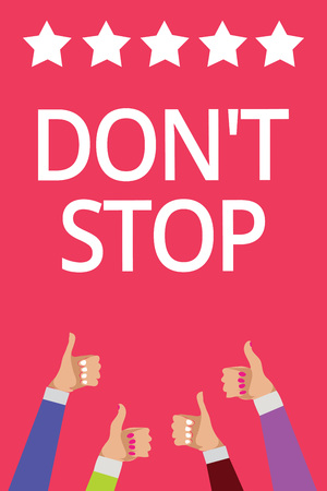 Word writing text Don t not Stop. Business concept for Continue what had been doing without rendering a delay Men women hands thumbs up approval five stars information pink background