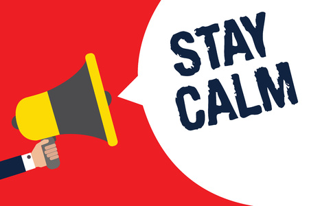 Text sign showing Stay Calm. Conceptual photo Maintain in a state of motion smoothly even under pressure Man holding megaphone loudspeaker speech bubble message speaking loud
