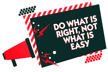 Handwriting text writing Do What Is Right, Not What Is Easy. Concept meaning Make correct actions Have integrity Megaphone loudspeaker red striped frame important message speaking loud