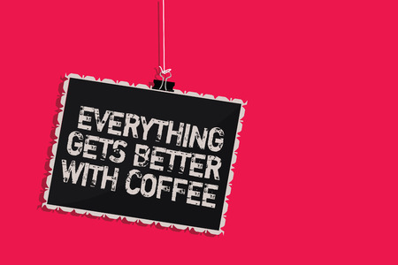 Word writing text Everything Gets Better With Coffee. Business concept for Have a hot drink when having problems Hanging blackboard message communication information sign pink background Foto de archivo