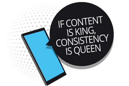 Conceptual hand writing showing If Content Is King, Consistency Is Queen. Business photo showcasing Marketing strategies Persuasion Cell phone receiving text messages chats using applications