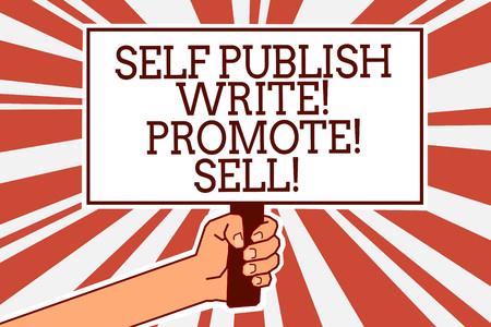 Writing note showing Self Publish Write Promote Sell. Business photo showcasing Auto promotion writing Marketing Publicity Man hand holding poster important protest green orange rays background
