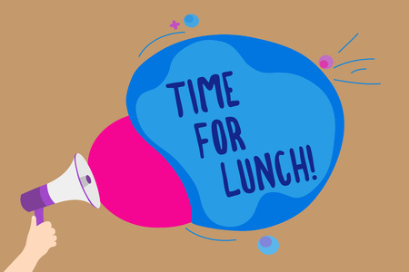Handwriting text writing Time For Lunch. Concept meaning Moment to have a meal Break from work Relax eat drink rest Man holding Megaphone loudspeaker screaming talk colorful speech bubble