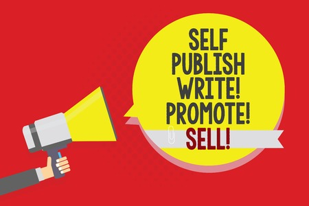 Conceptual hand writing showing Self Publish Write Promote Sell. Business photo text Auto promotion writing Marketing Publicity Man holding megaphone loudspeaker yellow bubble on red background
