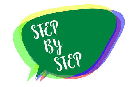 Writing note showing Step By Step. Business photo showcasing Slow progress Road to success Direction development Growth Speech bubble idea message reminder shadows important intention saying