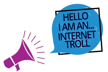 Text sign showing Hello I Am An ... Internet Troll. Conceptual photo Social media troubles discussions arguments Megaphone loudspeaker speaking loud screaming frame blue speech bubble