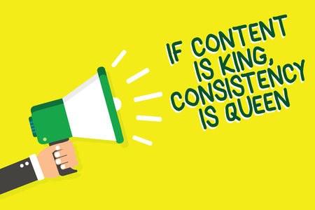 Writing note showing If Content Is King, Consistency Is Queen. Business photo showcasing Marketing strategies Persuasion Man holding megaphone loudspeaker yelliw background speaking loud