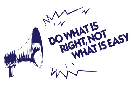 Writing note showing Do What Is Right, Not What Is Easy. Business photo showcasing Make correct actions Have integrity Blue megaphone loudspeaker important message screaming speaking loud
