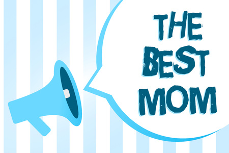 Handwriting text writing The Best Mom. Concept meaning Appreciation for your mother love feelings compliment Megaphone loudspeaker blue stripes important loud message speech bubble Stock Photo