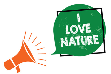 Word writing text I Love Nature. Business concept for Enjoy the natural environment Preservation Protect ecosystem Megaphone loudspeaker speaking loud screaming frame green speech bubble