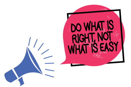 Writing note showing Do What Is Right, Not What Is Easy. Business photo showcasing Make correct actions Have integrity Megaphone loudspeaker speaking loud screaming frame pink speech bubble