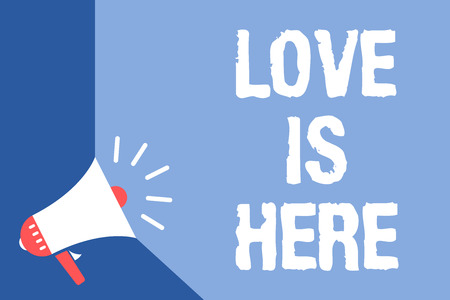 Writing note showing Love Is Here. Business photo showcasing Romantic feeling Lovely emotion Positive Expression Care Joy Megaphone loudspeaker blue background important message speaking loud