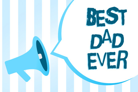 Handwriting text writing Best Dad Ever. Concept meaning Appreciation for your father love feelings compliment Megaphone loudspeaker blue stripes important loud message speech bubble