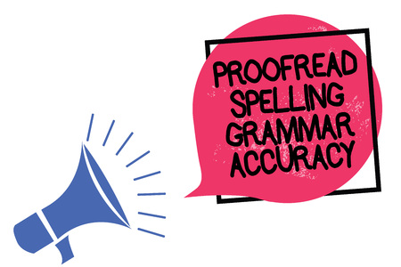 Writing note showing Proofread Spelling Grammar Accuracy. Business photo showcasing Grammatically correct Avoid mistakes Megaphone loudspeaker speaking loud screaming frame pink speech bubble