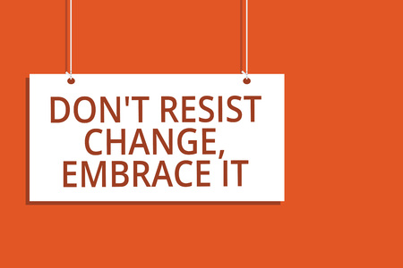 Word writing text Don t not Resist Change, Embrace It.. Business concept for Be open to changes try new things positive Hanging board message communication open close sign orange background