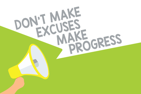 Text sign showing Don t not Make Excuses Make Progress. Conceptual photo Keep moving stop blaming others Megaphone loudspeaker speech bubbles important message speaking out loud