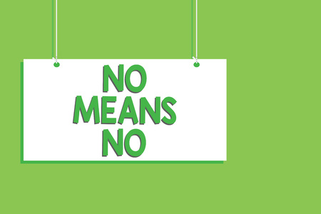 Handwriting text No Means No. Concept meaning Stop abuse gender violence Negative response Sexual harassment Hanging board message communication open close sign green background
